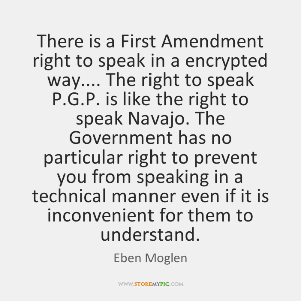There is a First Amendment right to speak in a encrypted way.... ...
