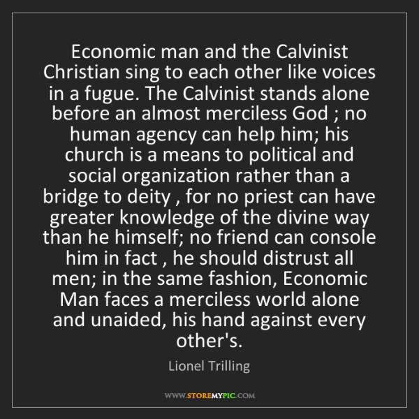Lionel Trilling: Economic man and the Calvinist Christian sing to each...