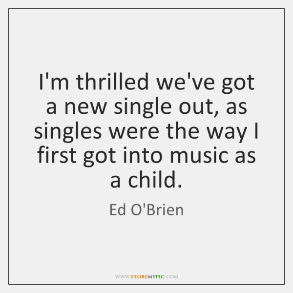 I'm thrilled we've got a new single out, as singles were the ...