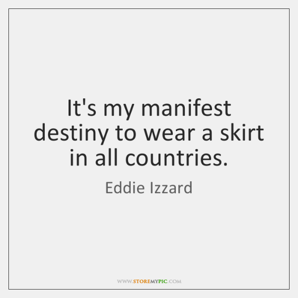 It's my manifest destiny to wear a skirt in all countries.