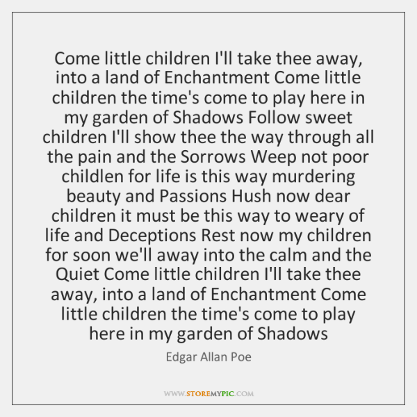 Come little children I'll take thee away, into a land of Enchantment ...