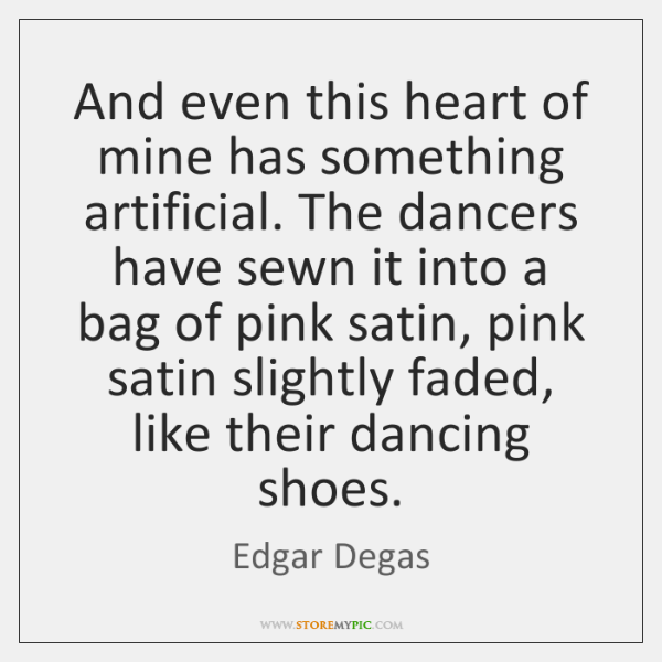 And even this heart of mine has something artificial. The dancers have ...