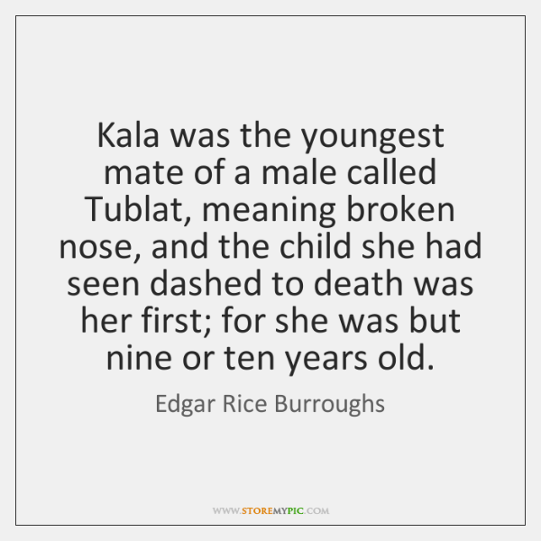 Kala was the youngest mate of a male called Tublat, meaning broken ...