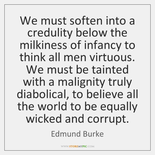 We must soften into a credulity below the milkiness of infancy to ...