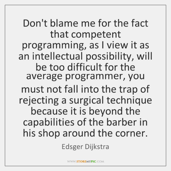 Don't blame me for the fact that competent programming, as I view ...