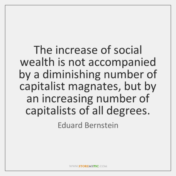 The increase of social wealth is not accompanied by a diminishing number ...
