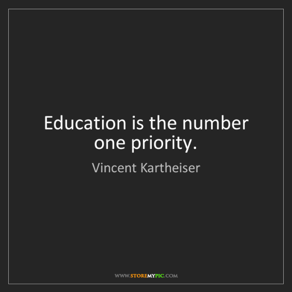 Vincent Kartheiser: Education is the number one priority.