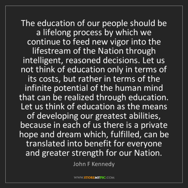 John F Kennedy: The education of our people should be a lifelong process...