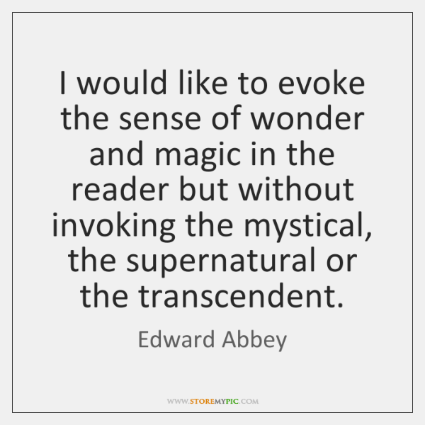 I would like to evoke the sense of wonder and magic in ...