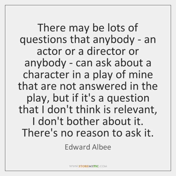 There may be lots of questions that anybody - an actor or ...