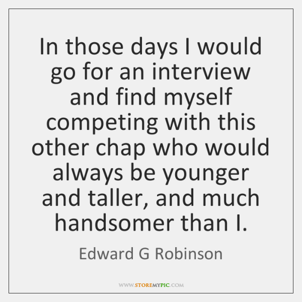 In those days I would go for an interview and find myself ...