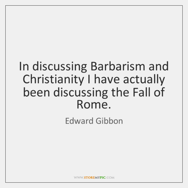 In discussing Barbarism and Christianity I have actually been discussing the Fall ...