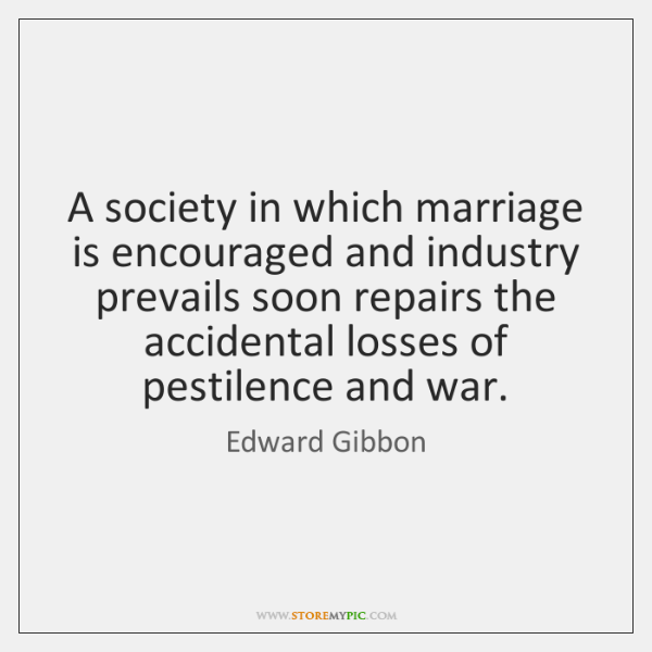 A society in which marriage is encouraged and industry prevails soon repairs ...