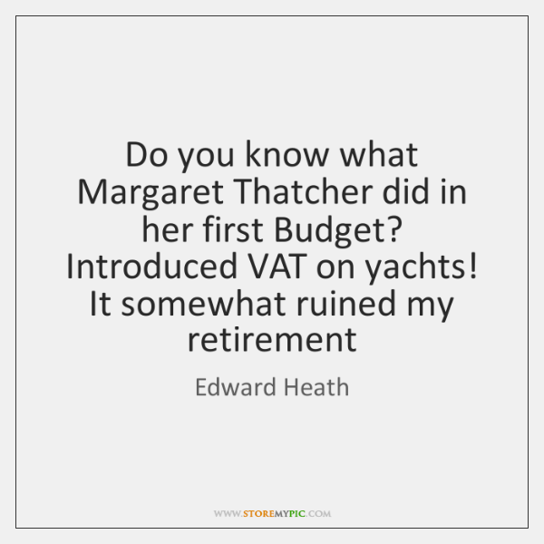 Do you know what Margaret Thatcher did in her first Budget? Introduced ...