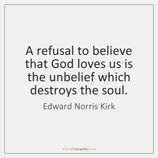 A refusal to believe that God loves us is the unbelief which ...