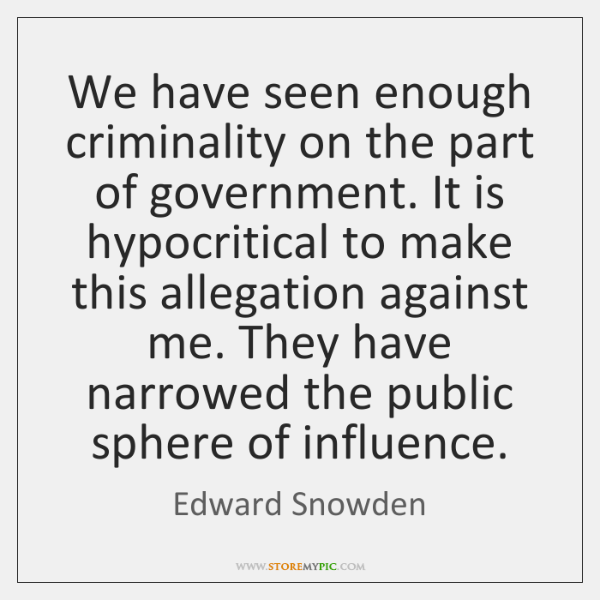 We have seen enough criminality on the part of government. It is ...