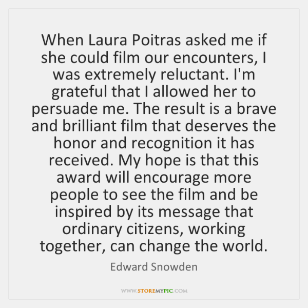 When Laura Poitras asked me if she could film our encounters, I ...