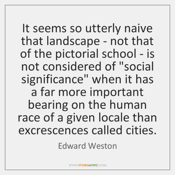 It seems so utterly naive that landscape - not that of the ...