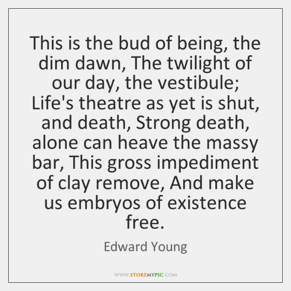 This is the bud of being, the dim dawn, The twilight of ...