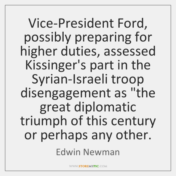 Vice-President Ford, possibly preparing for higher duties, assessed Kissinger's part in the ...