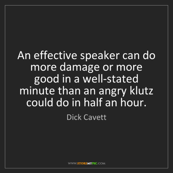 Dick Cavett: An effective speaker can do more damage or more good...