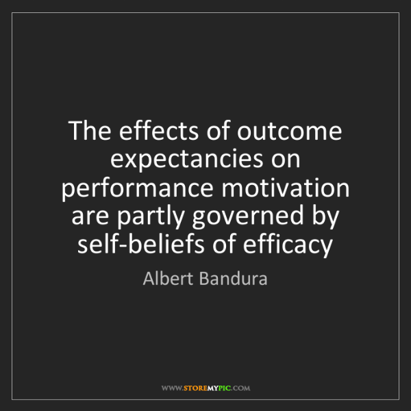 Albert Bandura: The effects of outcome expectancies on performance motivation...