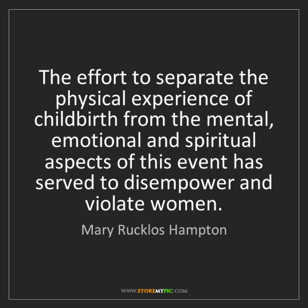 Mary Rucklos Hampton: The effort to separate the physical experience of childbirth...