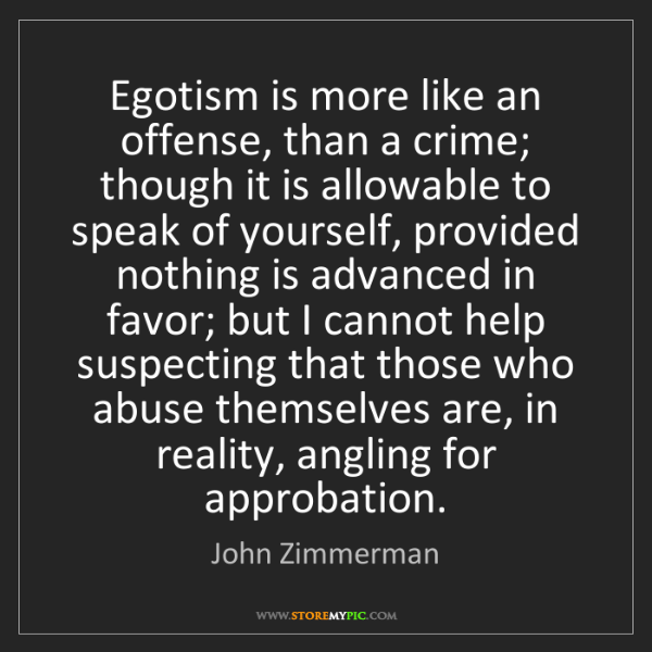 John Zimmerman: Egotism is more like an offense, than a crime; though...
