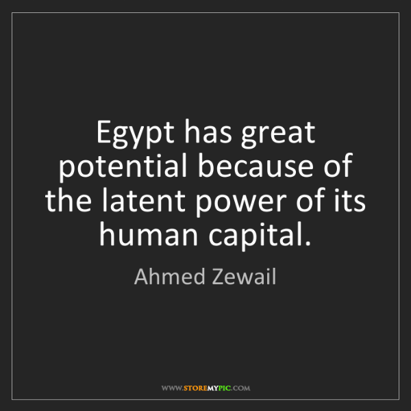 Ahmed Zewail: Egypt has great potential because of the latent power...