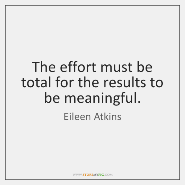 The effort must be total for the results to be meaningful.