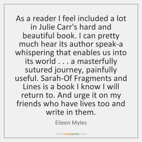 As a reader I feel included a lot in Julie Carr's hard ...