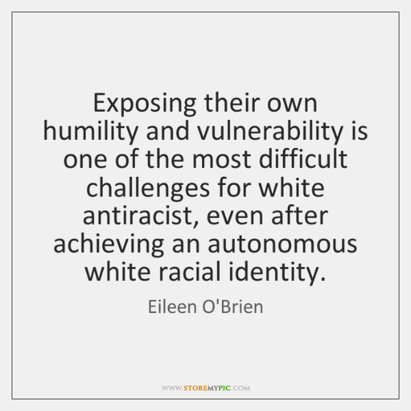 Exposing their own humility and vulnerability is one of the most difficult ...