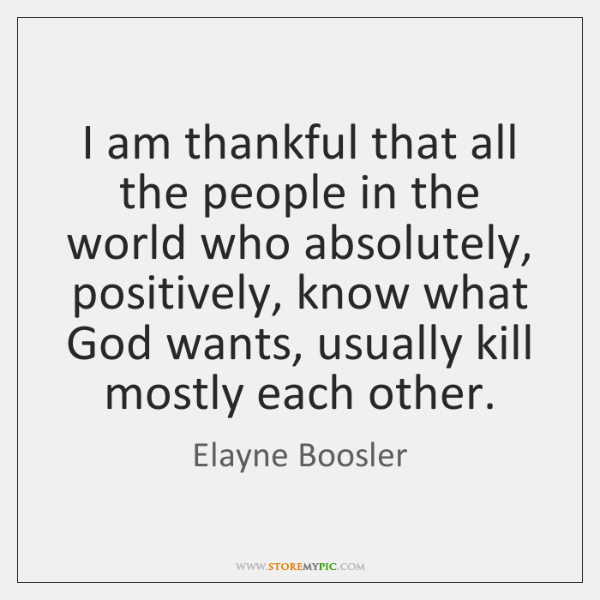 I am thankful that all the people in the world who absolutely, ...