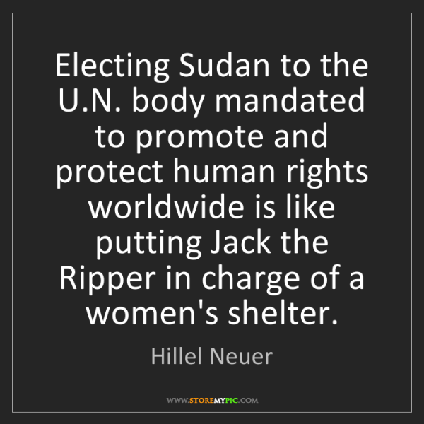 Hillel Neuer: Electing Sudan to the U.N. body mandated to promote and...