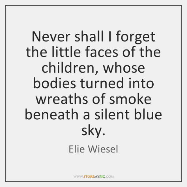 Never shall I forget the little faces of the children, whose bodies ...