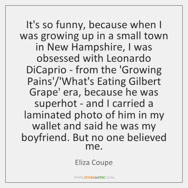 It's so funny, because when I was growing up in a small ...