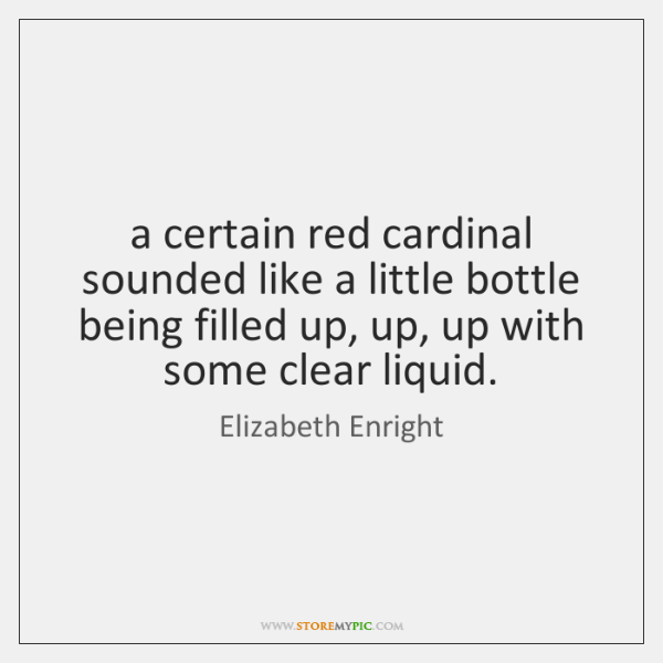 a certain red cardinal sounded like a little bottle being filled up, ...