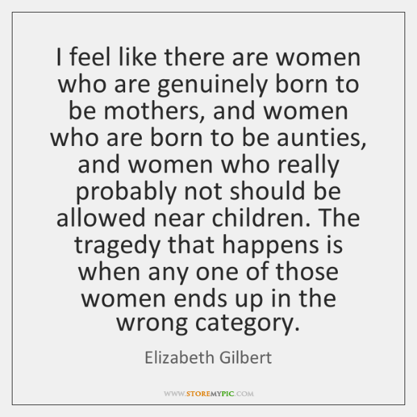 I feel like there are women who are genuinely born to be ...