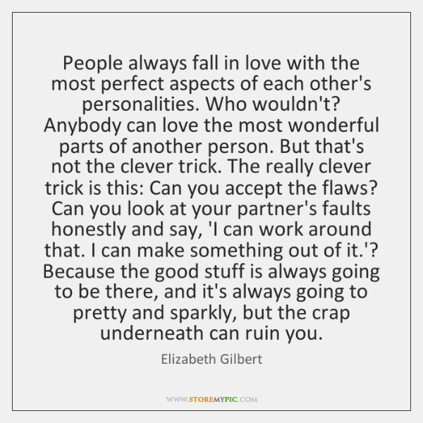 People always fall in love with the most perfect aspects of each ...