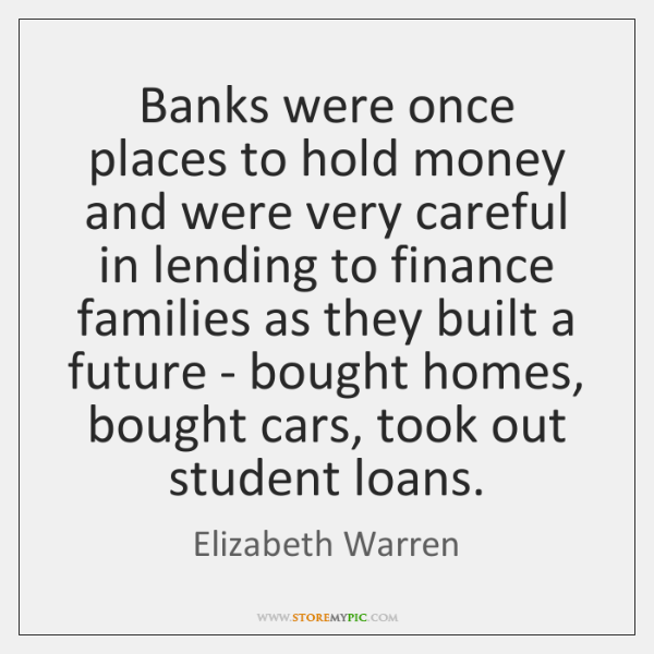 Banks were once places to hold money and were very careful in ...