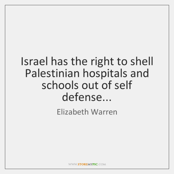Israel has the right to shell Palestinian hospitals and schools out of ...