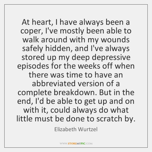 At heart, I have always been a coper, I've mostly been able ...