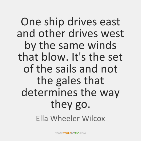 One ship drives east and other drives west by the same winds ...