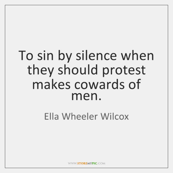 To sin by silence when they should protest makes cowards of men.