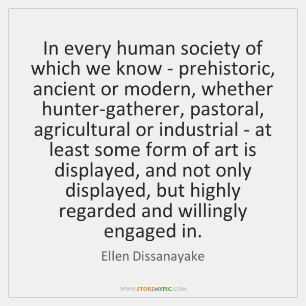 In every human society of which we know - prehistoric, ancient or ...