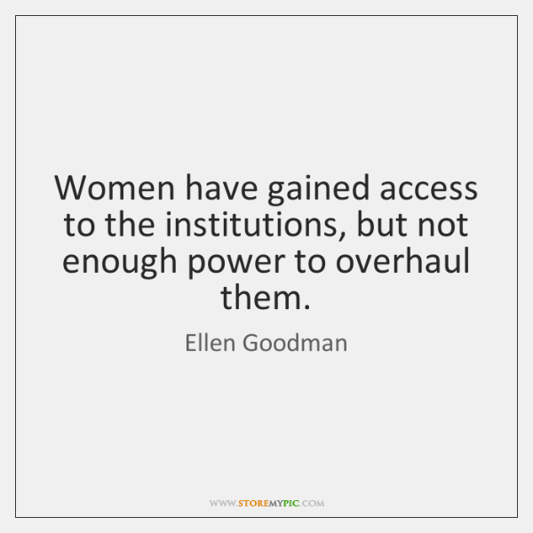 Women have gained access to the institutions, but not enough power to ...