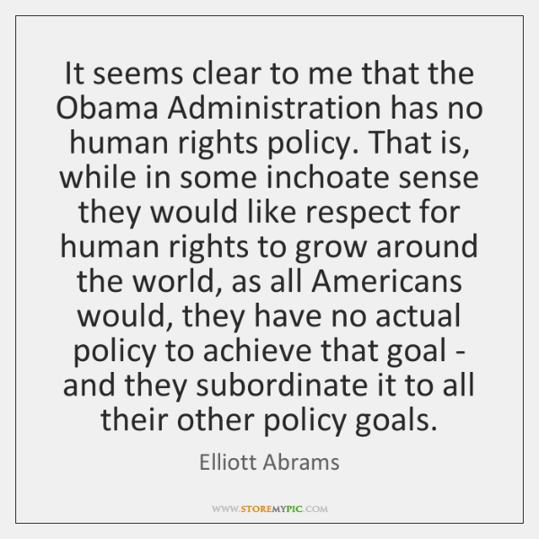 It seems clear to me that the Obama Administration has no human ...
