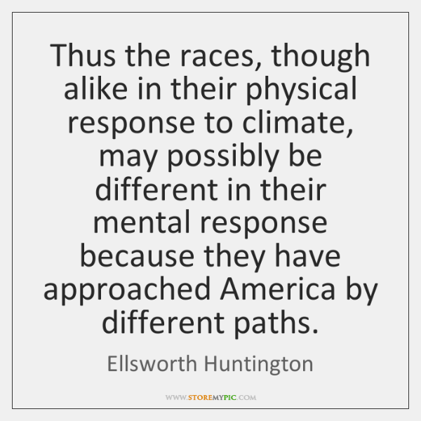 Thus the races, though alike in their physical response to climate, may ...