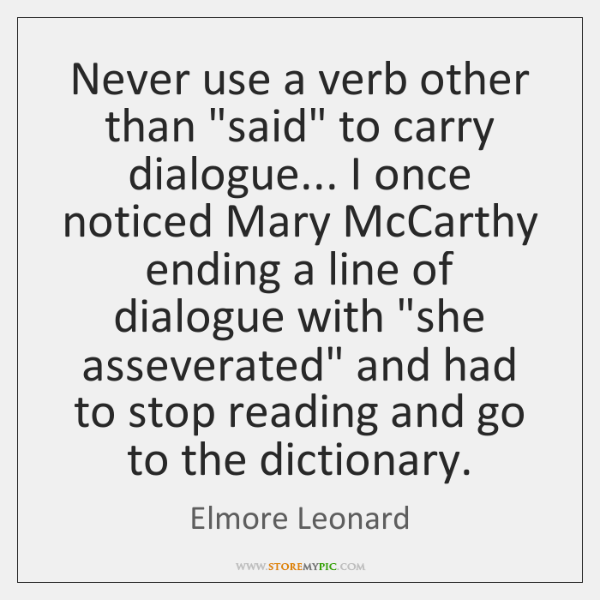 """Never use a verb other than """"said"""" to carry dialogue... I once ..."""