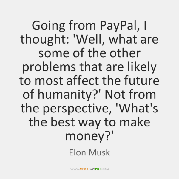 Going from PayPal, I thought: 'Well, what are some of the other ...